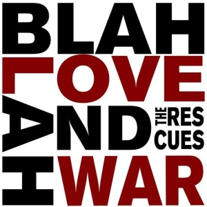 The Rescues Blah Blah Love and War