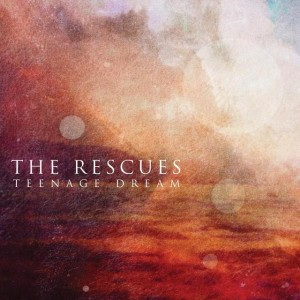 The Rescues Teenage Dream